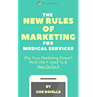 The New Rules Of Marketing for Medical Services: Why your marketing doesn't work like it used to & how to fix it.
