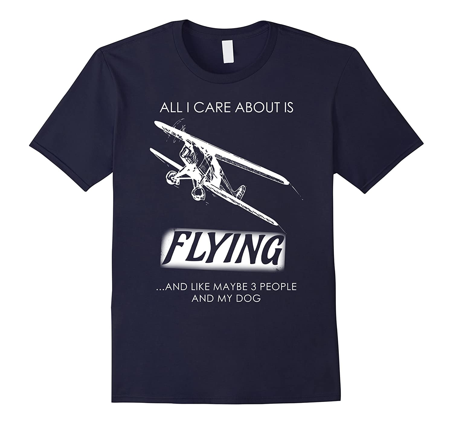 All I Care About Is Flying And Like Maybe 3 People T-Shirt-Art