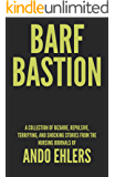 Barf Bastion: A Collection of Bizarre, Repulsive, Terrifying, and Shocking Stories from the Nursing Journals of Ando Ehlers (Maggots in the Moonlight Book 2)