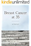 Breast Cancer at 35: A Memoir