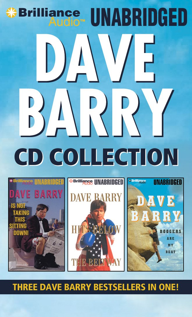 Dave Barry CD Collection: Dave Barry Is Not Taking This Sitting Down, Dave Barry Hits Below the Beltway, Boogers Are My Beat pdf epub