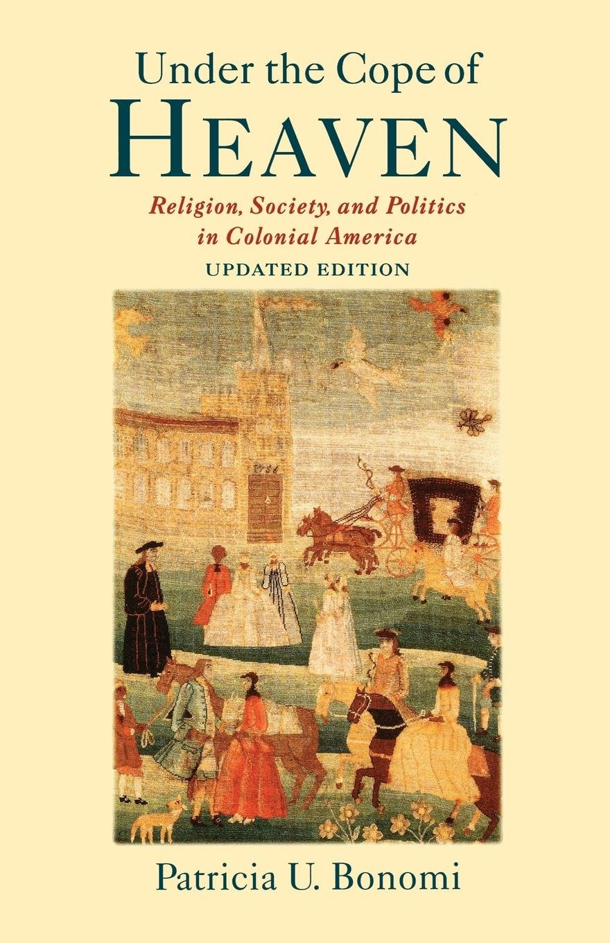 Under the Cope of Heaven: Religion, Society, and Politics in Colonial America PDF