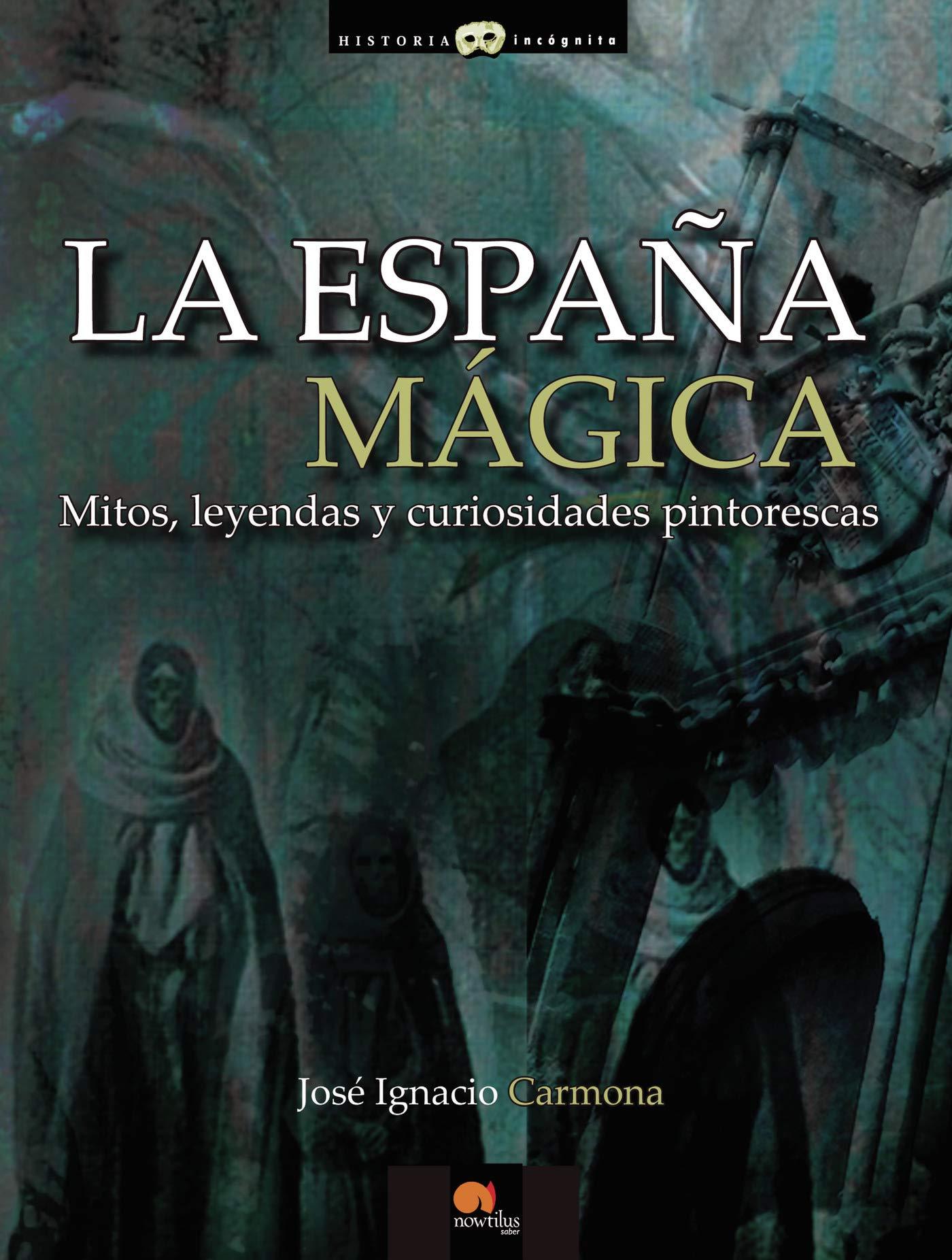 La España Mágica: Versión sin solapas Historia Incógnita: Amazon.es: Carmona, José Ignacio: Libros