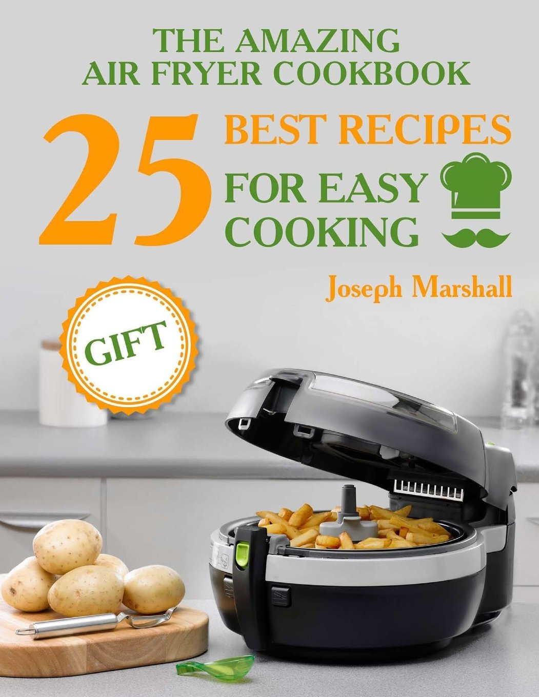 The amazing air fryer cookbook. 25 best recipes for easy cooking