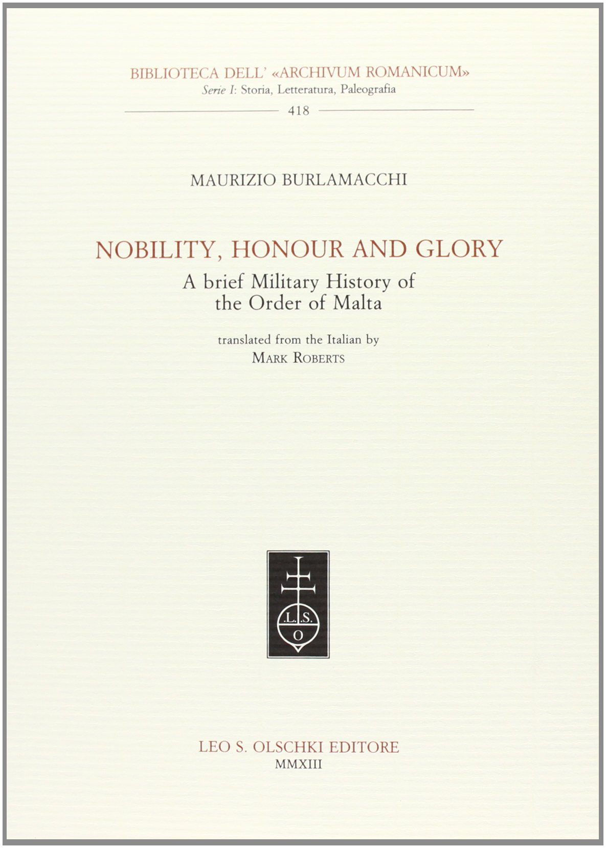 Read Online Nobility, honour and glory. A brief military history of the Order of Malta. Ediz. italiana e inglese ebook