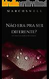 Não era pra ser diferente?: Histórias de amor entre homens