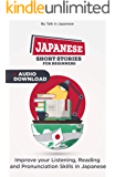 Japanese Short Stories for Beginners + Audio Download: Improve your Listening, Reading and Pronunciation Skills in Japanese (Learn Japanese Book 1) (English Edition)