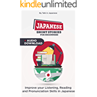 Japanese Short Stories for Beginners + Audio Download: Improve your Listening, Reading and Pronunciation Skills in Japanese (Learn Japanese Book 1)