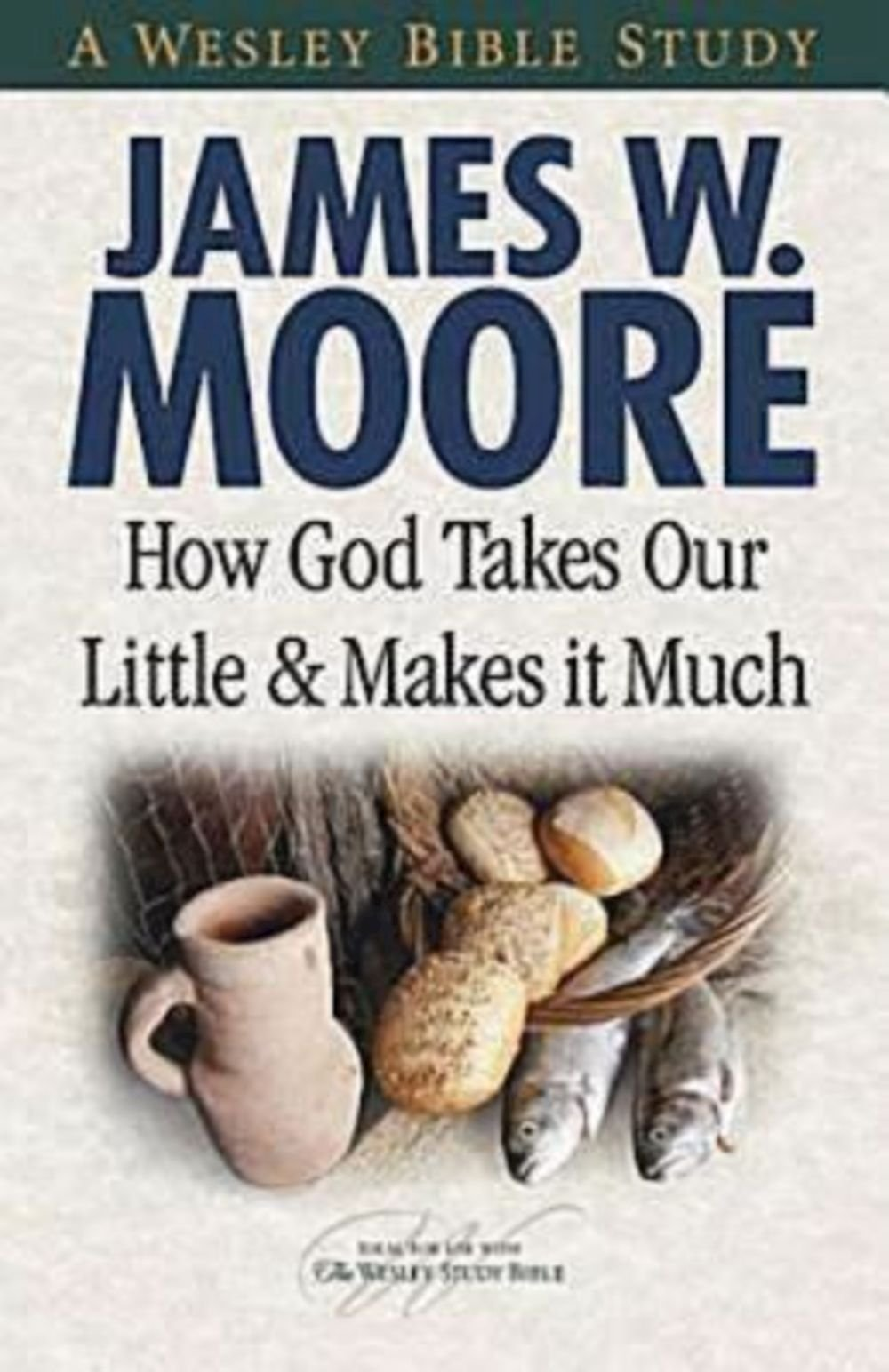 How God Takes Our Little & Makes It Much (A Wesley Bible Study)