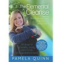 The Elemental Cleanse: 28 days to a healthy body, calm mind and awakened spirit