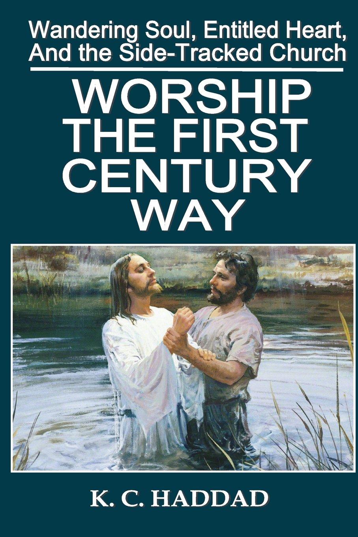 Worship the First-Century Way (Wandering Soul, Entitled Heart, Sidetracked Church) pdf epub
