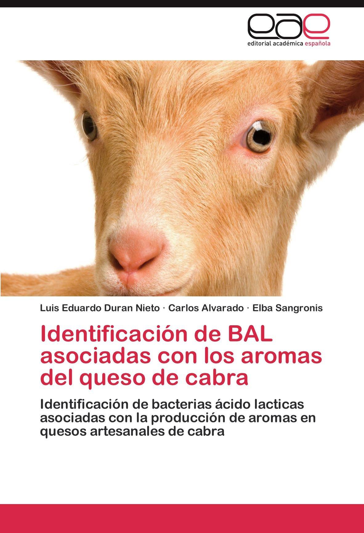 Download Identificación de BAL asociadas con los aromas del queso de cabra: Identificación de bacterias ácido lacticas asociadas con la producción de aromas en quesos artesanales de cabra (Spanish Edition) ebook