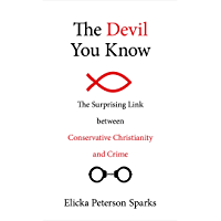 The Devil You Know: The Surprising Link between Conservative Christianity and Crime (English Edition)