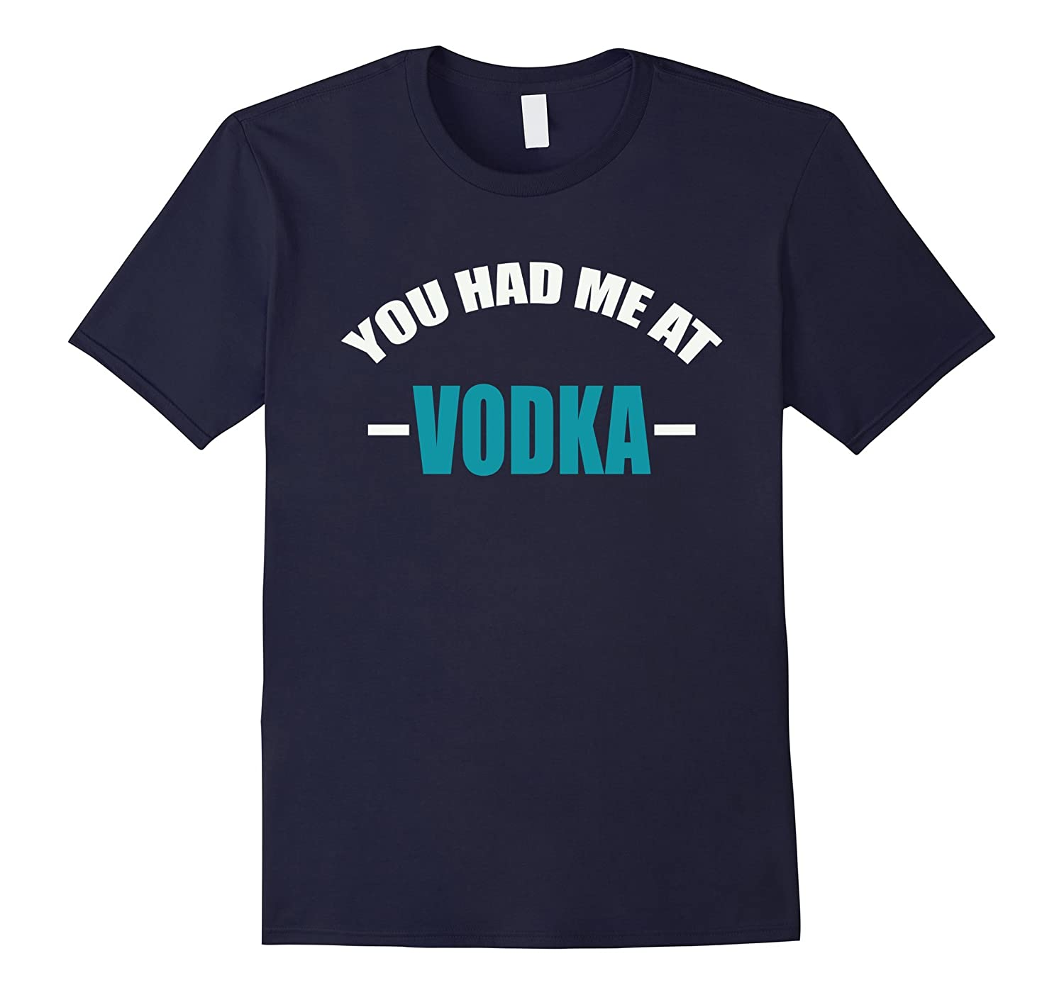 You Had Me at Vodka T Shirt - I Love Vodka Shirt-TH
