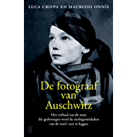 De fotograaf van Auschwitz: Het verhaal van de man die gedwongen werd de oorlogsmisdaden van de nazi's vast te leggen
