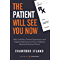 The Patient Will See You Now: Why Visibility, Patient Experience, and Digital Marketing Are Key to Helping Medical Practices Thrive (English Edition)