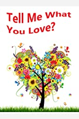 Tell Me What You Love? A Children's Picture Book. (Tell Me What You... Book 2) Kindle Edition
