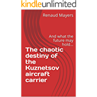 The chaotic destiny of the Kuznetsov aircraft carrier: And what the future may hold... (Defensionem Books Book 2)