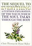 The Sequel to Everything: A Further Exploration of the Way in Which the Soul Talks Through the Body
