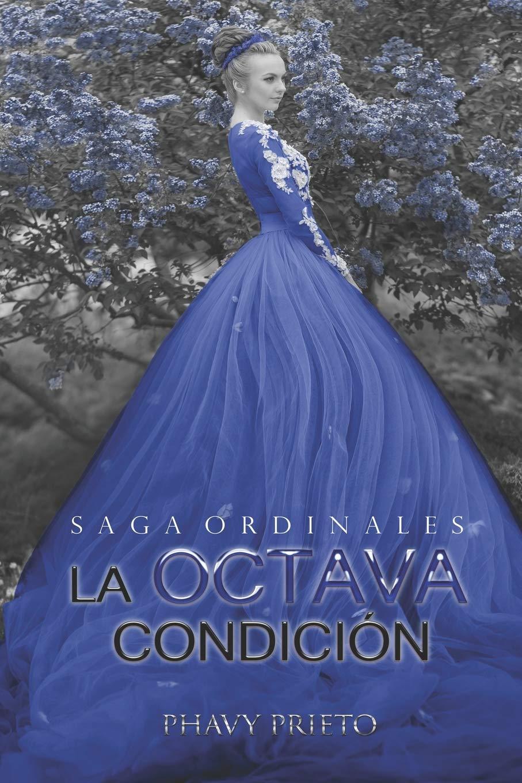 La Octava Condición (Saga Ordinales) (Spanish Edition): Phavy Prieto:  9781980795902: Amazon.com: Books