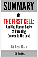 Summary of The First Cell : And the Human Costs of Pursuing Cancer to the Last by: Azra Raza | a Go BOOKS Summary Guide Kindle Edition