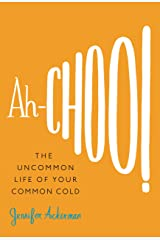 Ah-Choo!: The Uncommon Life of Your Common Cold Kindle Edition