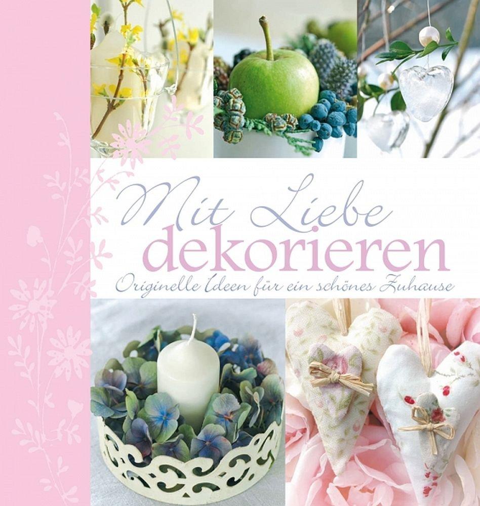 Mit Liebe dekorieren - originelle Ideen für ein schönes Zuhause ...