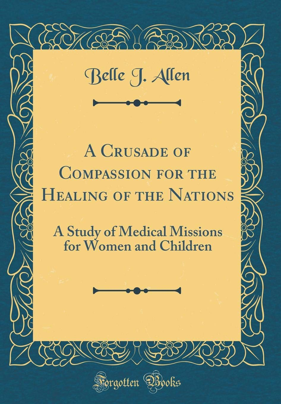 A Crusade of Compassion for the Healing of the Nations: A Study of Medical Missions for Women and Children (Classic Reprint) pdf