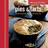 The Easy Kitchen: Pies & Tarts: Simple Recipes for Delicious Food Every Day