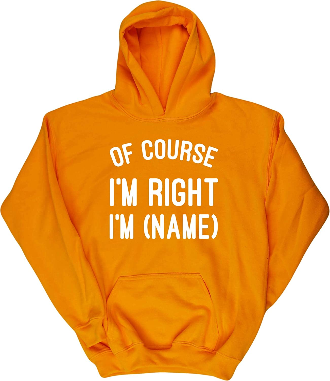 Hippowarehouse Personalised of Course Im Right Im Kids Childrens Unisex Hoodie Hooded top Name