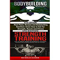 Bodybuilding & Strength Training: Meal Plans, Recipes and Bodybuilding Nutrition...