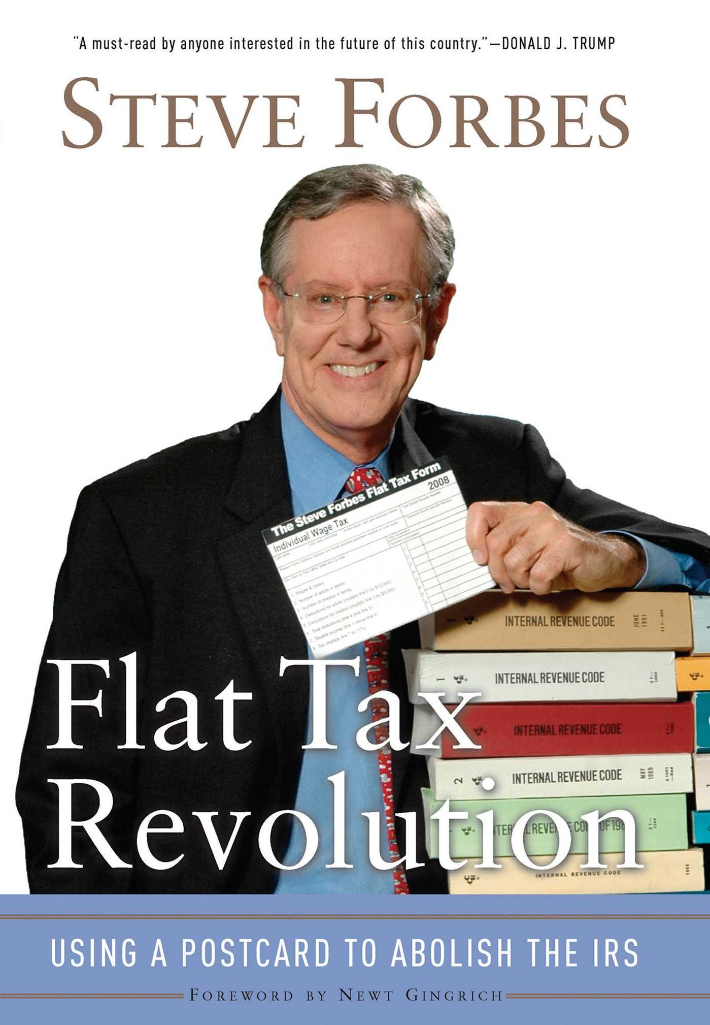 Flat Tax Revolution: Using a Postcard to Abolish the IRS: Steve Forbes:  9780895260406: Amazon.com: Books