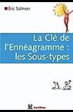 La Clé de l'Ennéagramme : les Sous-types - 2e éd. : Découvrir ses automatismes et reprendre contact avec soi-même (Développement personnel et accompagnement)