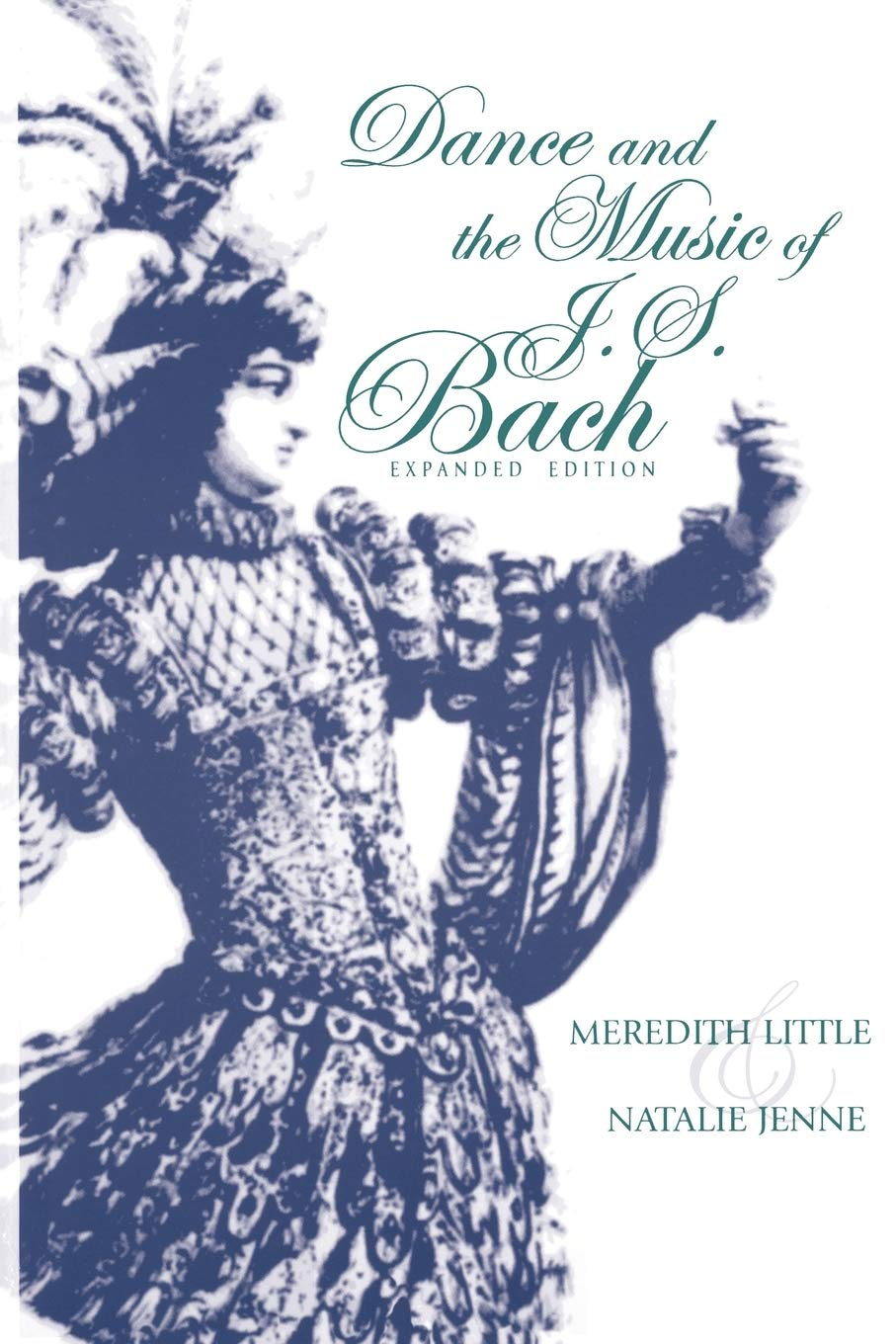 Dance And The Music Of J S Bach Expanded Edition Little Meredith Jenne Natalie 9780253214645 Amazon Com Books