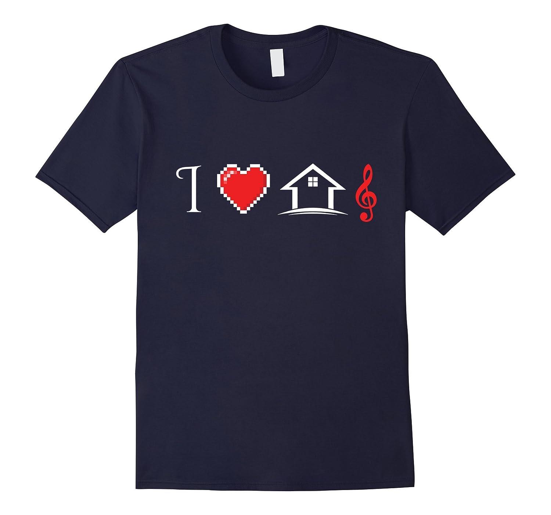 I Love House Music T-Shirt - Funny House Music Shirt-Vaci