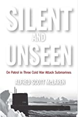 Silent and Unseen: On Patrol in Three Cold War Attack Submarines Kindle Edition