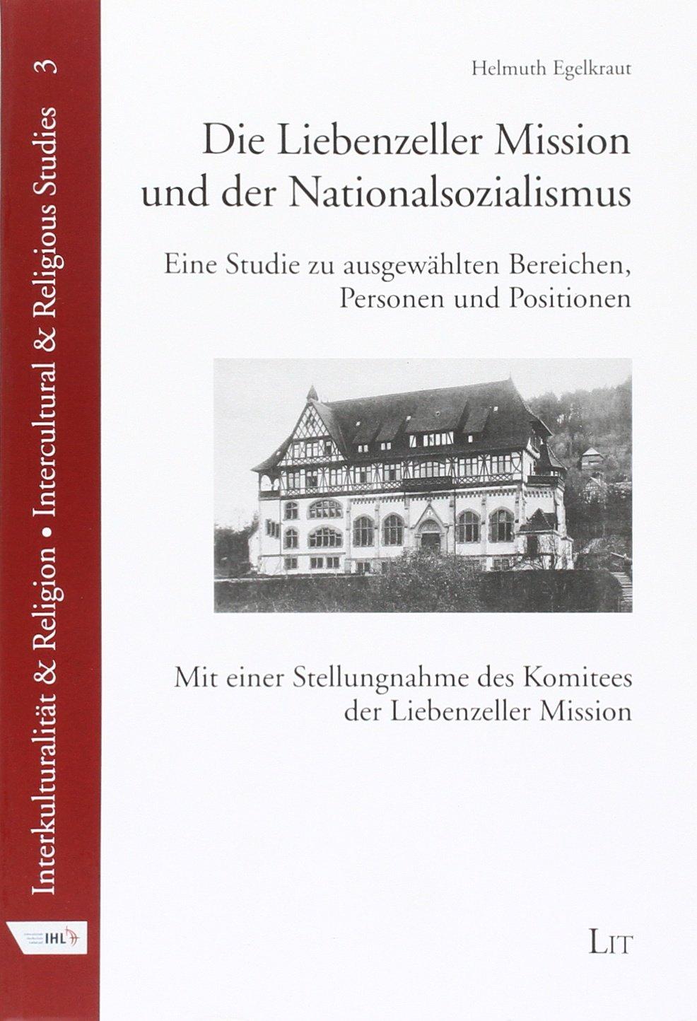 Die Liebenzeller Mission und der Nationalsozialismus: Eine Studie zu ausgewählten Bereichen, Personen und Positionen. Mit einer Stellungnahme des Komitees der Liebenzeller Mission
