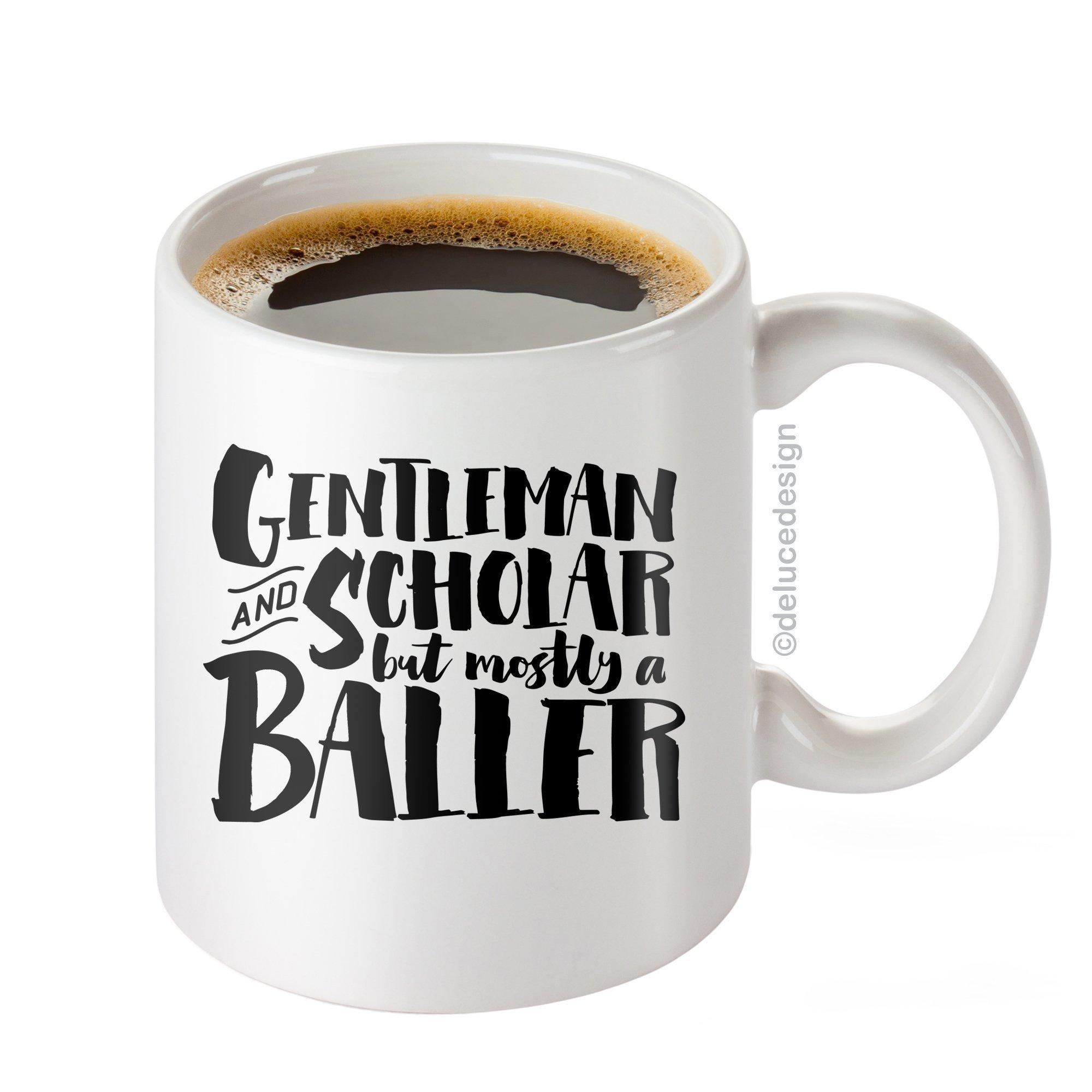 Funny Coffee Mug for Men / Gentleman And Scholar But Mostly a Baller Mug, Boss Mug, Graduate Coffee Mug, Father's Day Mug - DeLuce Design