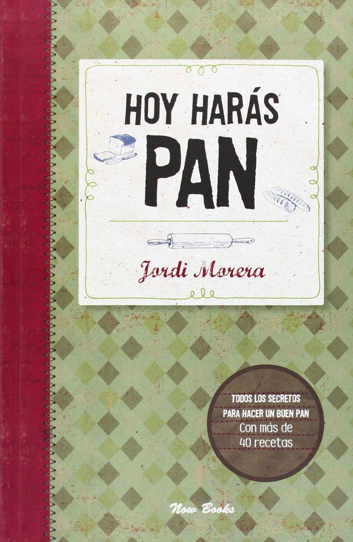 Hoy harás pan : todos los secretos para elaborar un buen pan: Jordi Morera I Ransanz: 9788494217111: Amazon.com: Books