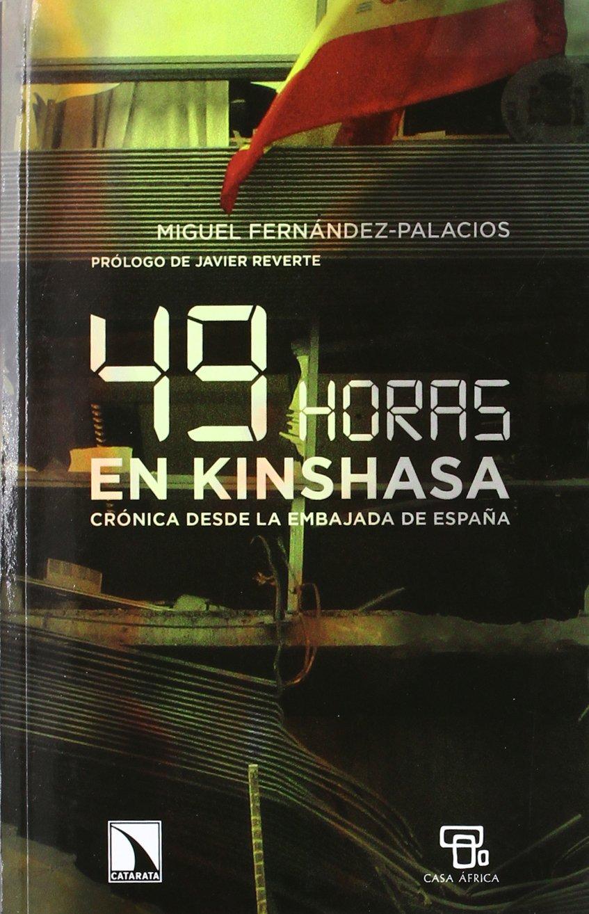 49 horas en Kinshasa: Crónica desde la Embajada de España Mayor: Amazon.es: Fernández-Palacios, Miguel: Libros