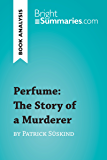 "perfume by patrick suskind analysis ""perfume: the story of a murderer"" is a 1985 novel by the german writer patrick suskind the novel, set in eighteenth century paris, revolves around a newborn baby that is left to die in an alley by it's mother."