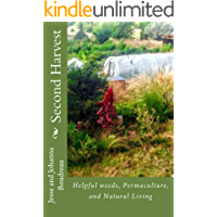 Second Harvest: Helpful weeds, Permaculture, and Natural LIving