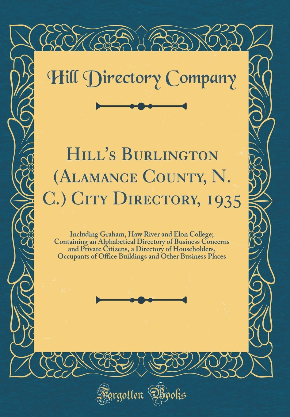 Read Online Hill's Burlington (Alamance County, N. C.) City Directory, 1935: Including Graham, Haw River and Elon College; Containing an Alphabetical Directory of ... Occupants of Office Buildings and O ebook