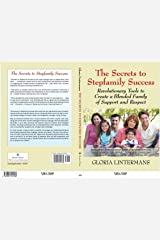 The Secrets to Stepfamily Success: Revolutionary Tools to Create a Blended Family of Support and Success Kindle Edition