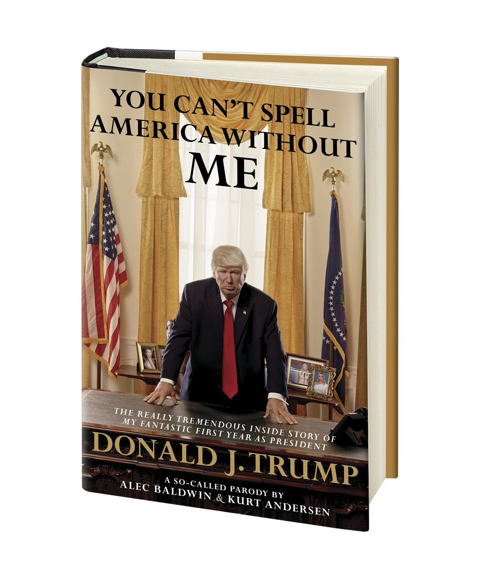 You cant spell america without me the really tremendous inside inside story of my fantastic first year as president donald j trump a so called parody alec baldwin kurt andersen 9780525521990 amazon books nvjuhfo Gallery