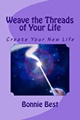 Weave the Threads of Your Life: Create Your New Life Kindle Edition