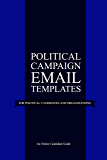 Political Campaign Email Templates: For Political Candidates and Organizations