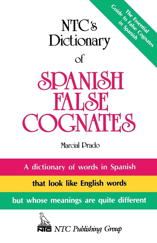 NTC's Dictionary of Spanish False Cognates: Marcial Prado: 9780844279770:  Books - Amazon.ca