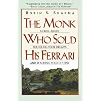 The Monk Who Sold His Ferrari: A Fable About Fulfilling Your Dreams & Reaching Your Destiny