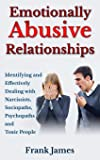 Emotionally Abusive Relationships: Identifying and Effectively Dealing with Narcissists, Sociopaths, Psychopaths and Toxic People